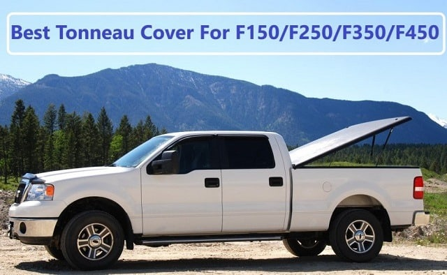 Best Tonneau Cover For F150/F250/F350/F450